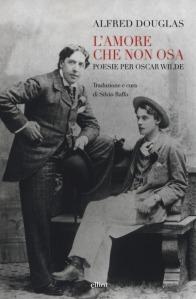 L'amore che non osa. Poesie per Oscar Wilde Alfred Douglas