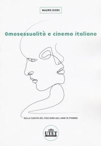 Omosessualità e cinema italiano. Dalla caduta del fascismo agli anni di piombo Mauro Giori