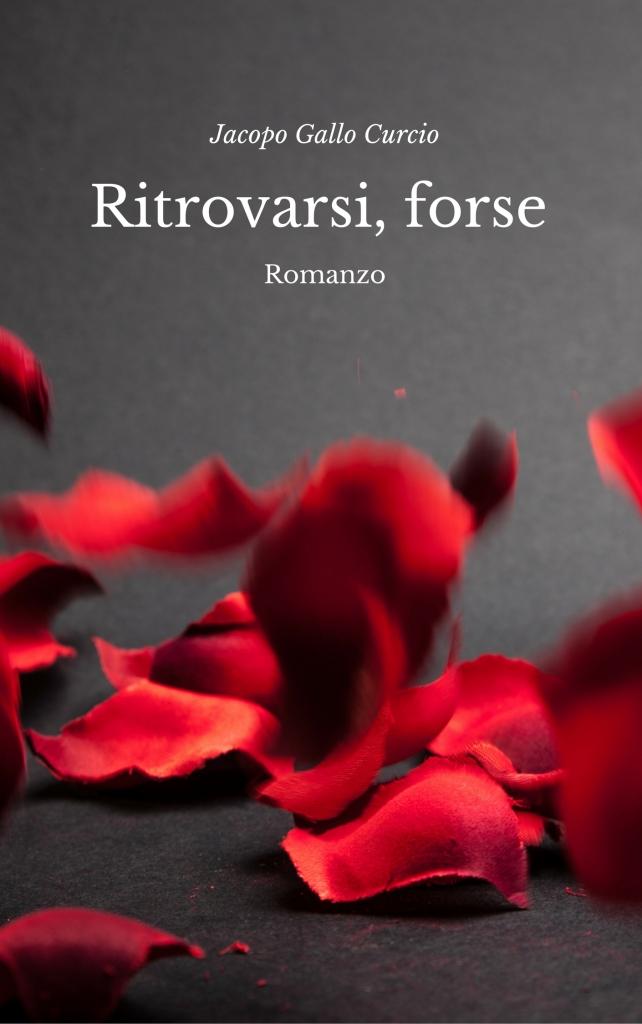 """""""Ritrovarsi, forse"""" di Jacopo Gallo Curcio"""