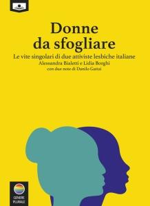 Donne da sfogliare. Le vite singolari di due attiviste lesbiche italiane Alessandra Bialetti,Lidia Borghi