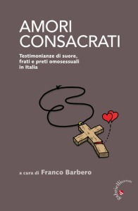 Amori consacrati. Testimonianze di suore, frati e preti omosessuali in Italia