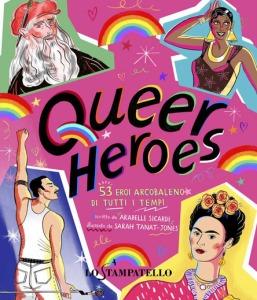 Queer heroes. 53 eroi arcobaleno di tutti i tempi