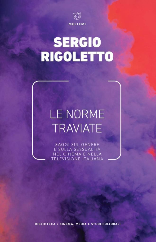 Le norme traviate. Saggi sul genere e sulla sessualità nel cinema e nella televisione italiana