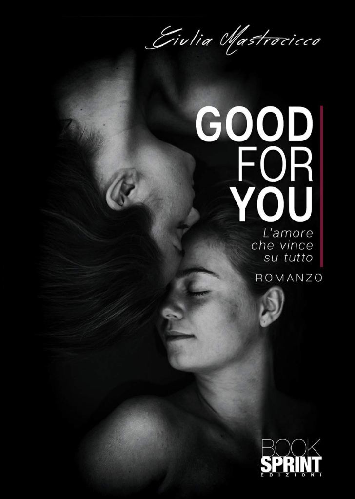 Good for you. L'amore che vince su tutto,  Giulia Mastrocicco