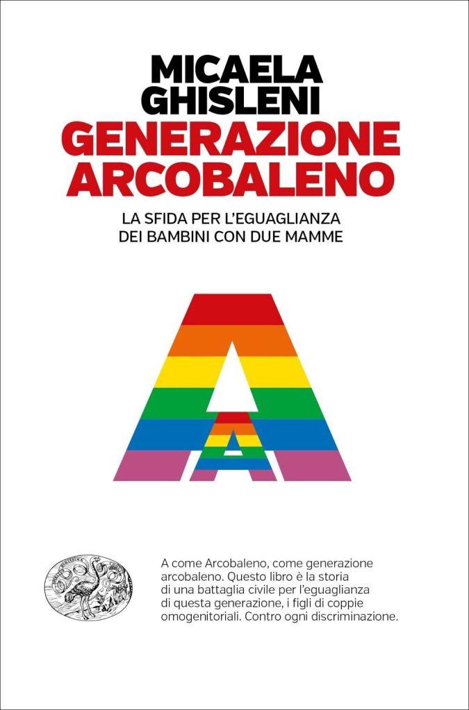 Generazione arcobaleno. La sfida per l'eguaglianza dei bambini con due mamme  Micaela Ghisleni