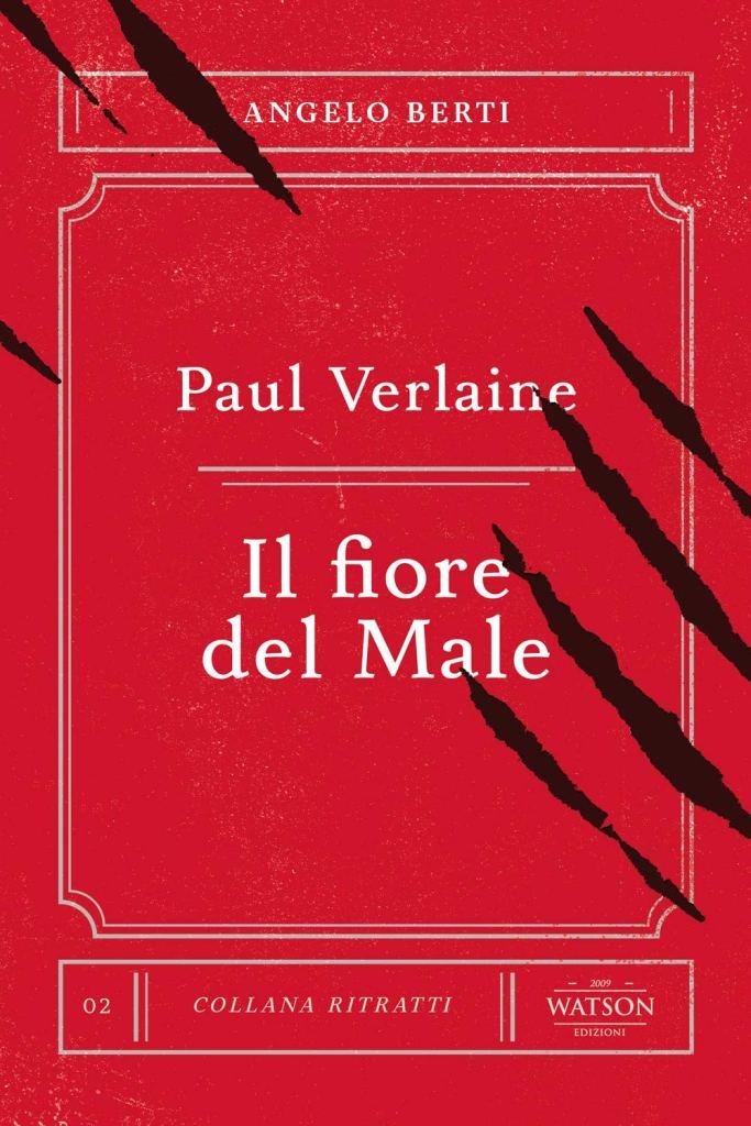 Paul Verlaine. Il fiore del male  Angelo Berti