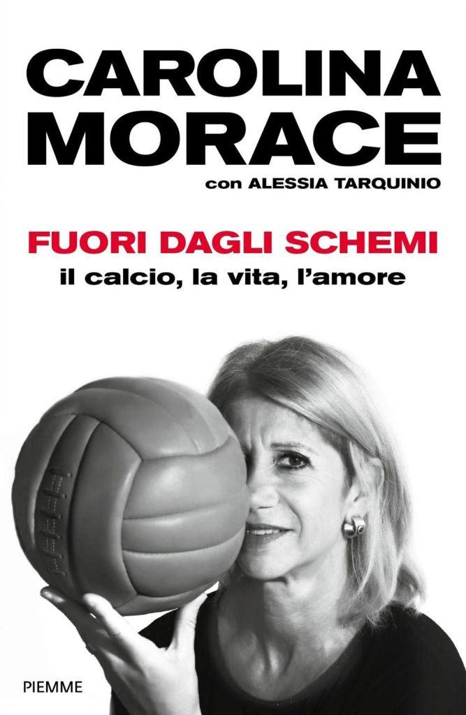 Fuori dagli schemi. Il calcio, la vita l'amore  Carolina Morace, Alessia Tarquinio