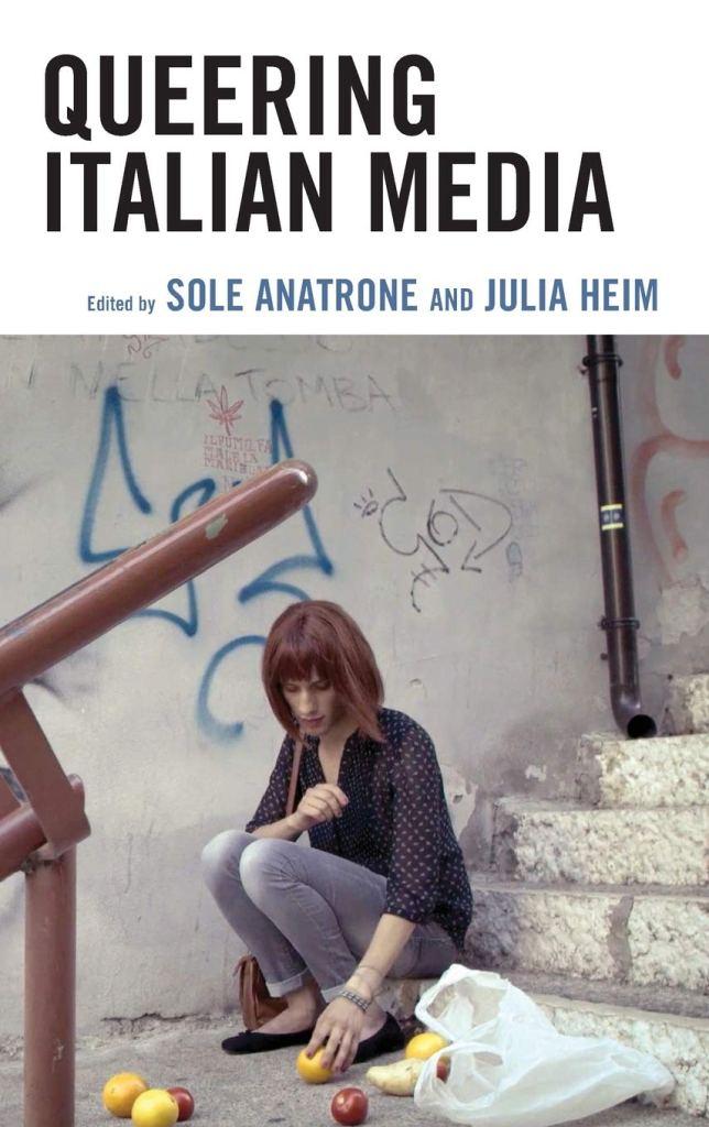 Queering Italian Media Sole Anatrone, Julia Heim