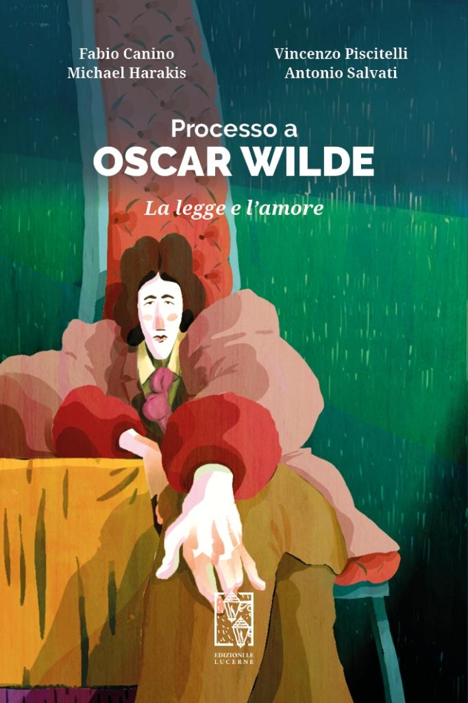 Processo a Oscar Wilde. La legge e l'amore  Fabio Canino, Vincenzo Piscitelli, Micheal Harakis