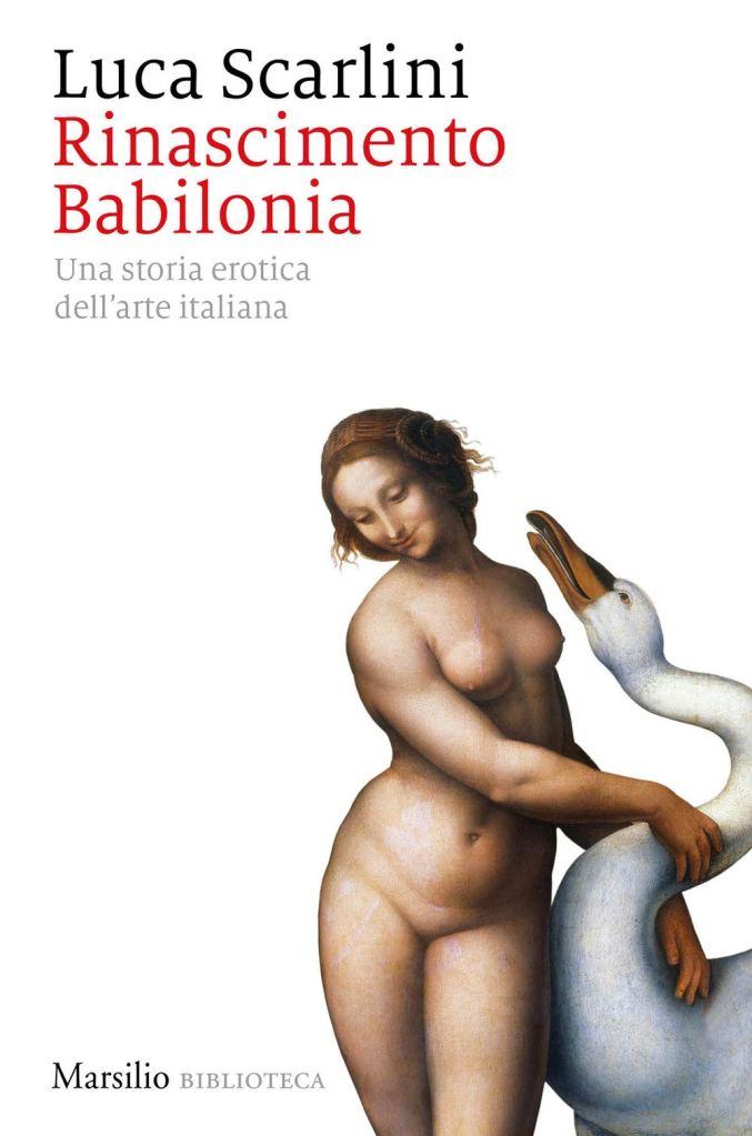 Rinascimento Babilonia. Una storia erotica dell'arte italiana  Luca Scarlini