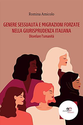 Genere, sessualità e migrazioni forzate nella giurisprudenza italiana. Disvelare l'umanità