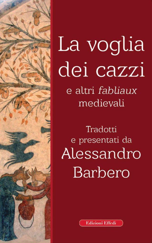 La voglia dei cazzi e altri fabliaux medievali Alessandro Barbero