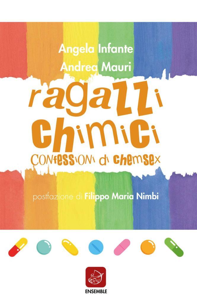 Ragazzi chimici. Confessioni di chemsex  Andrea Mauri, Angela Infante