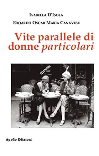 Vite parallele di donne particolari  Isabella D'Isola,Edoardo Oscar Maria Canavese