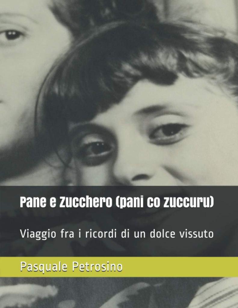 Pane e Zucchero (pani co zuccuru): Viaggio fra i ricordi di un dolce vissuto Pasquale Petrosino