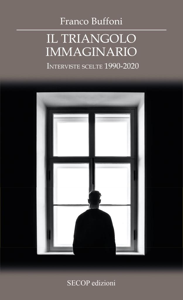 Il triangolo immaginario. Interviste scelte 1990-2020  Franco Buffoni