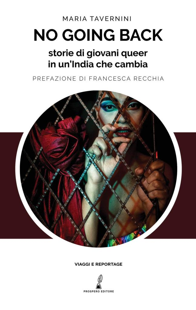 No going back. Storie di giovani queer in un'India che cambia No going back. Storie di giovani queer in un'India che cambia Maria Tavernini