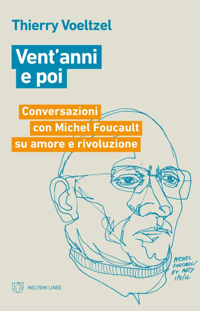 Vent'anni e poi. Conversazioni con Michel Foucault su amore e rivoluzione  Thierry Voeltzel