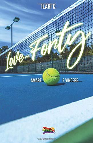 Love-Forty. Amare e vincere  Ilari C.