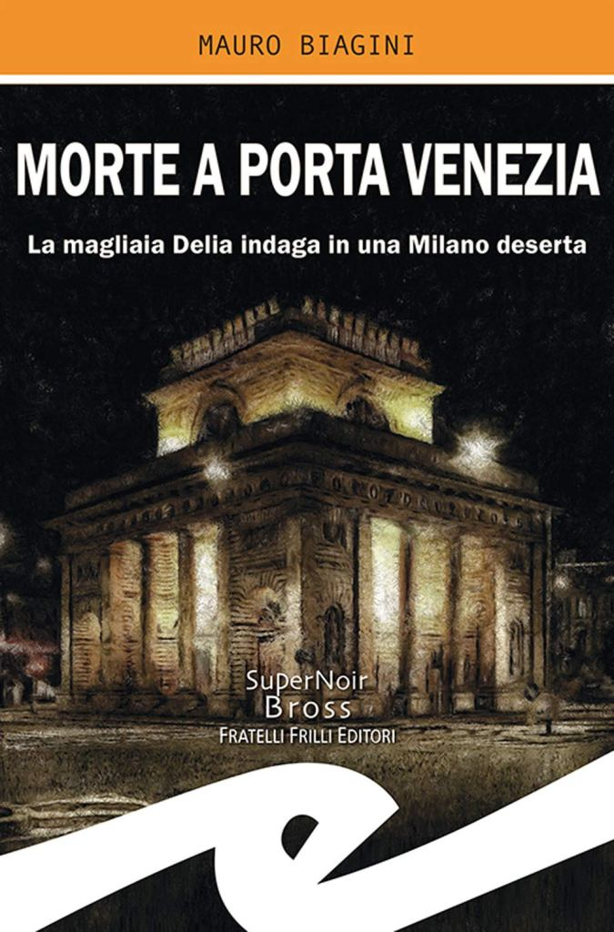 Morte a Porta Venezia. La magliaia Delia indaga in una Milano deserta  Mauro Biagini