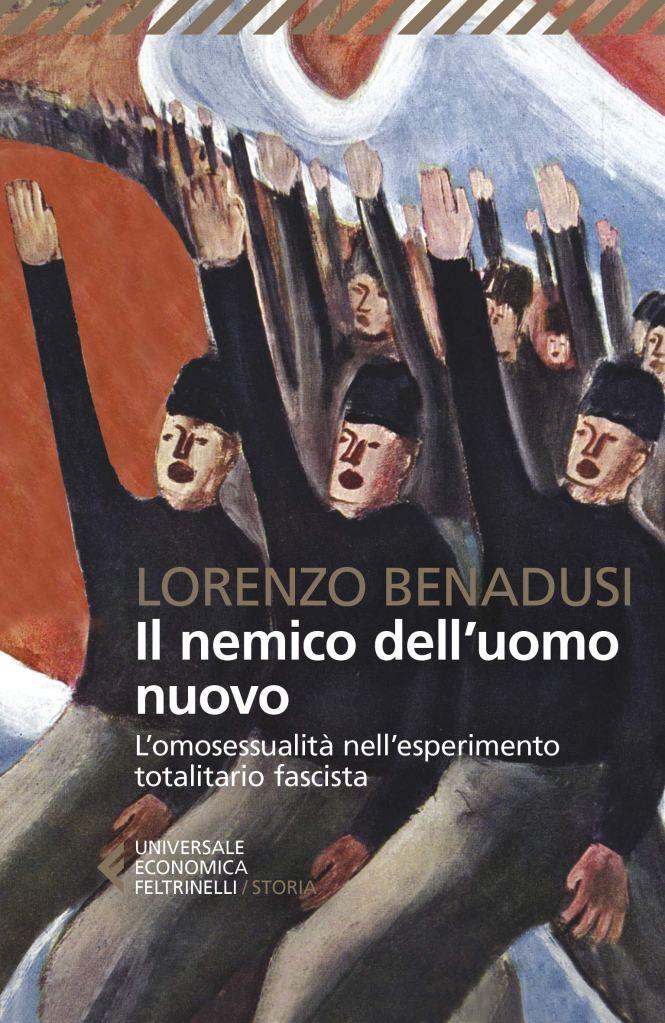 Il nemico dell'uomo nuovo. L'omosessualità nell'esperimento totalitario fascista  Lorenzo Benadusi