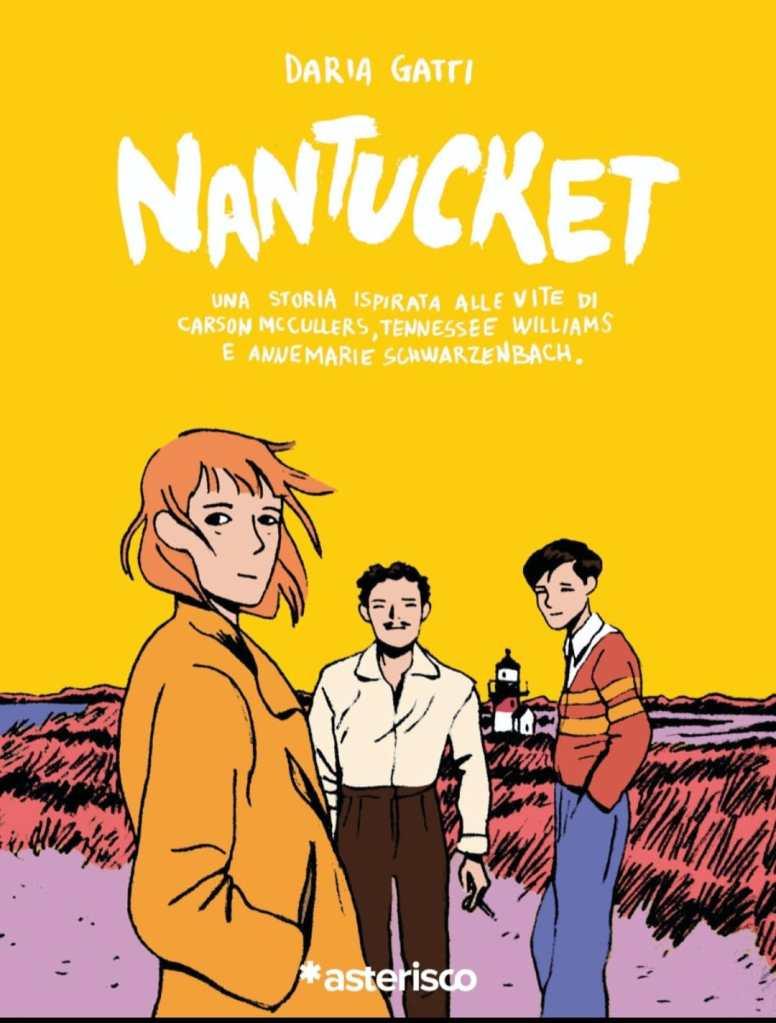 Nantucket. Una storia ispirata alle vite di Carson McCullers, Tennessee Williams e Annemarie Schwarzenbach  Daria Gatti