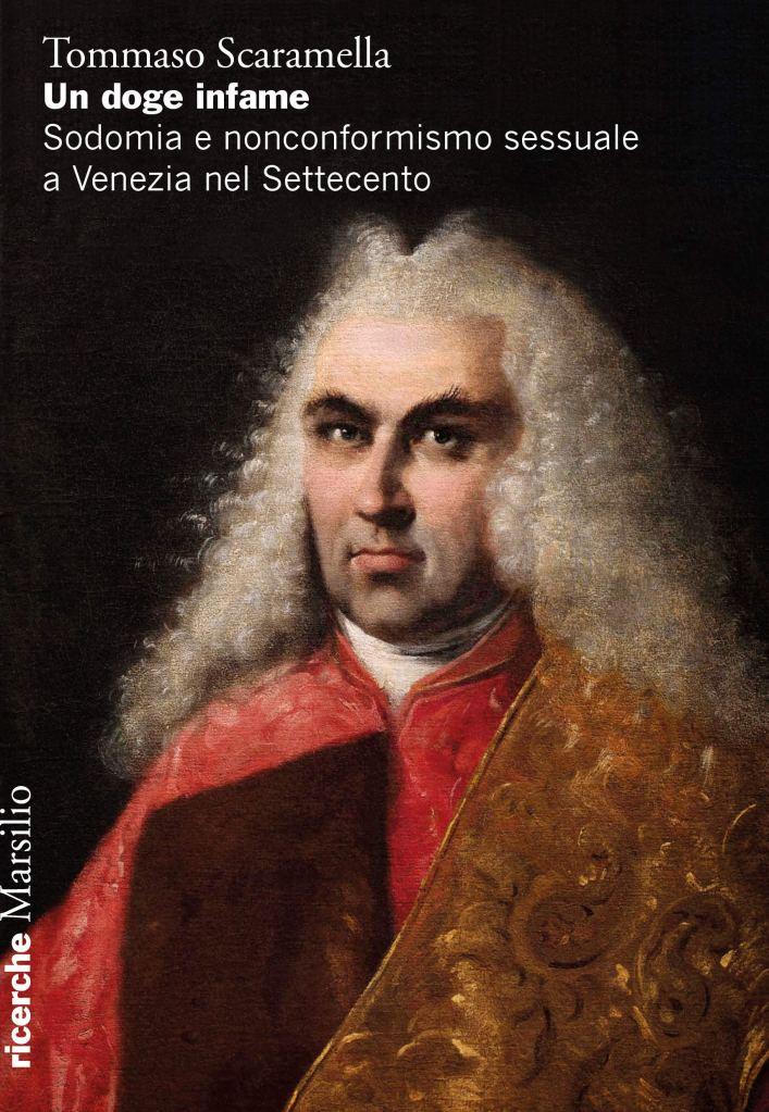 Un doge infame. Sodomia e nonconformismo sessuale a Venezia nel Settecento  Tommaso Scaramella