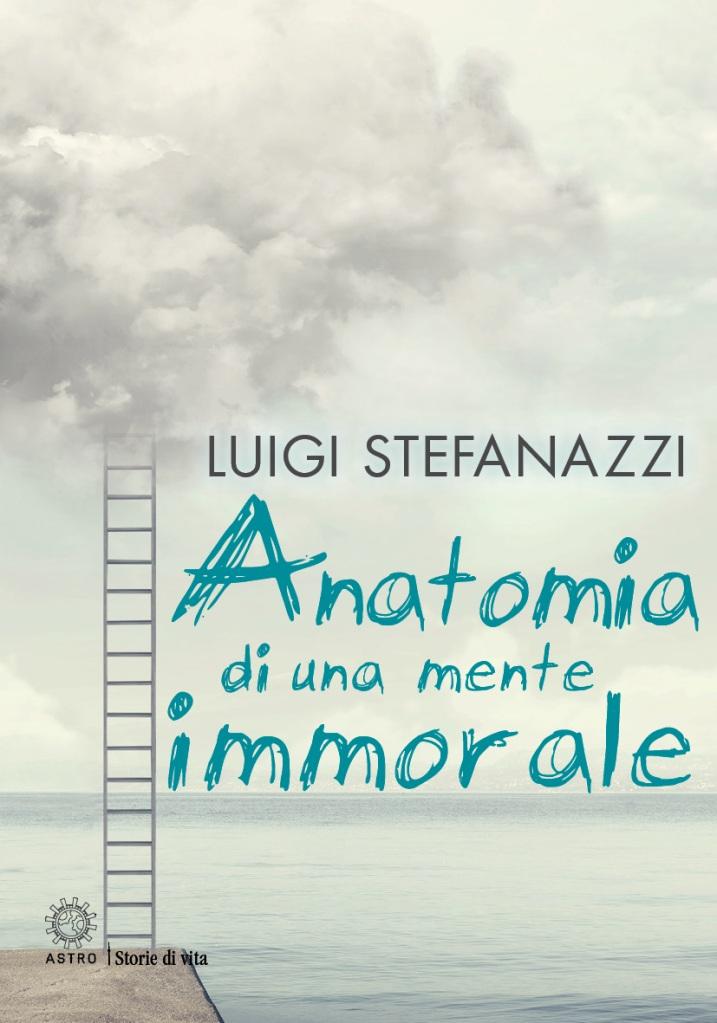 Anatomia di una mente immorale  Luigi Stefanazzi