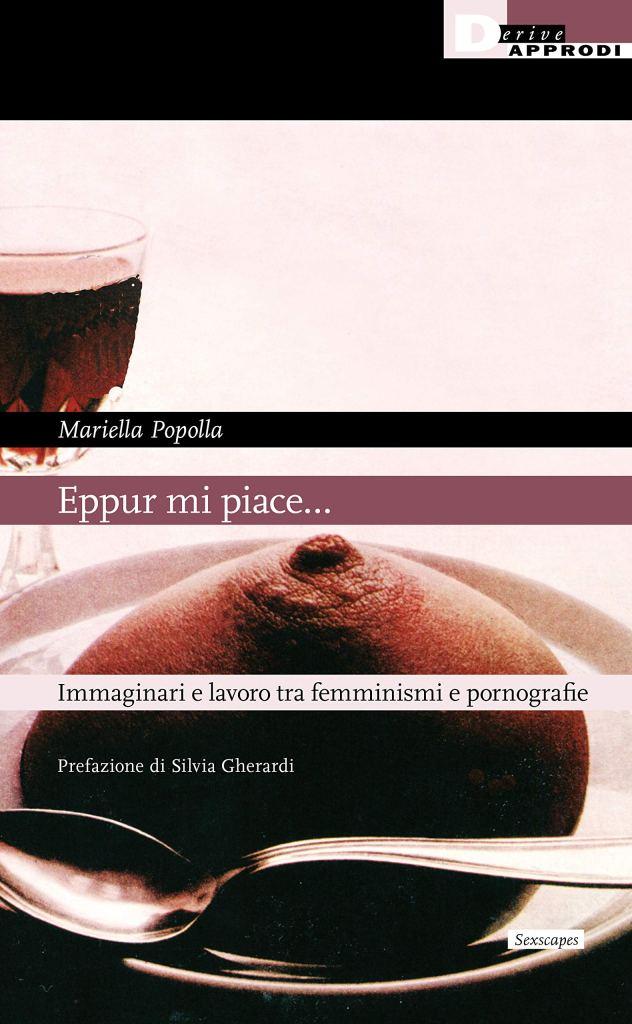 Eppur mi piace... Immaginari e lavoro tra femminismi e pornografie  Mariella Popolla