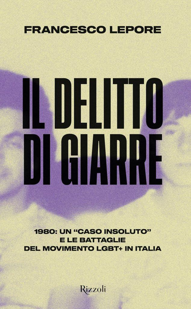 Il delitto di Giarre. 1980: un «caso insoluto» e le battaglie del movimento LGBT+ in Italia  Francesco Lepore