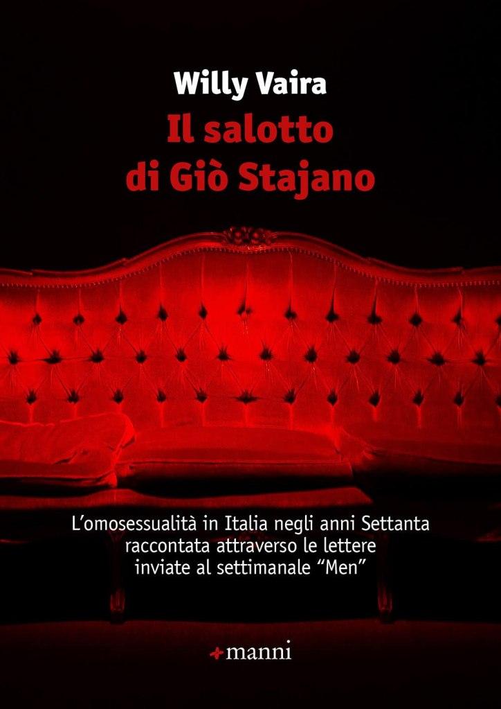 Il salotto di Giò Stajano. L'omosessualità in Italia negli anni Settanta raccontata attraverso le lettere inviate al settimanale «Men»  Willy Vaira
