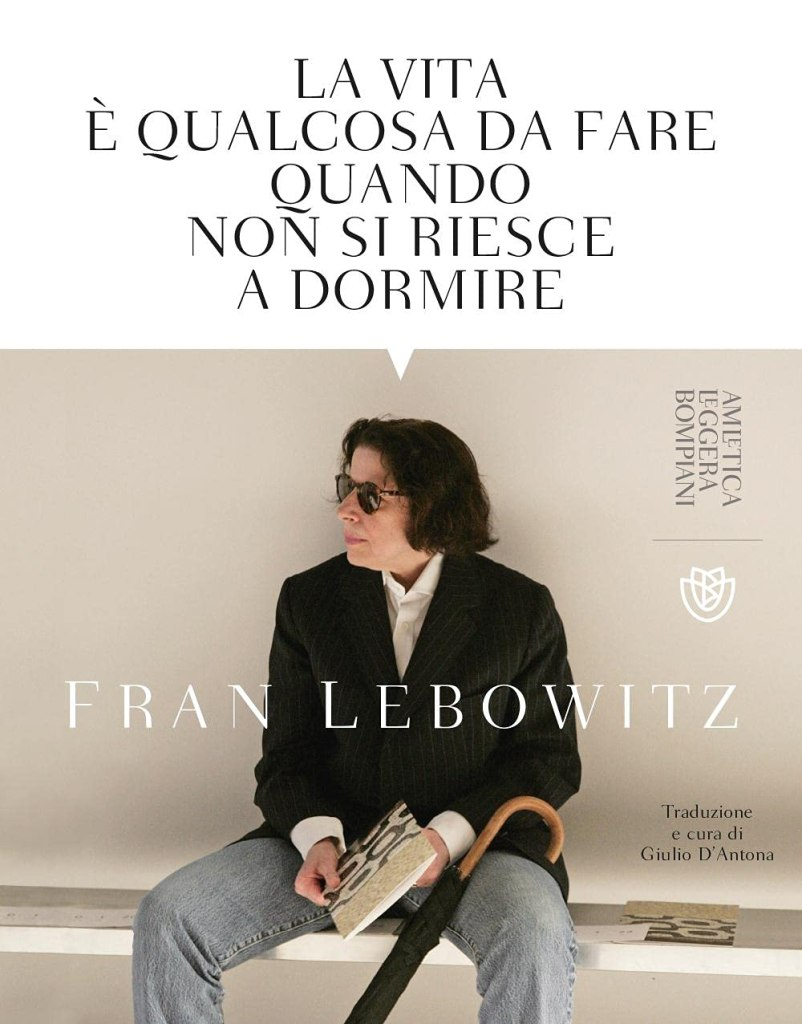 La vita è qualcosa da fare quando non si riesce a dormire  Fran Lebowitz