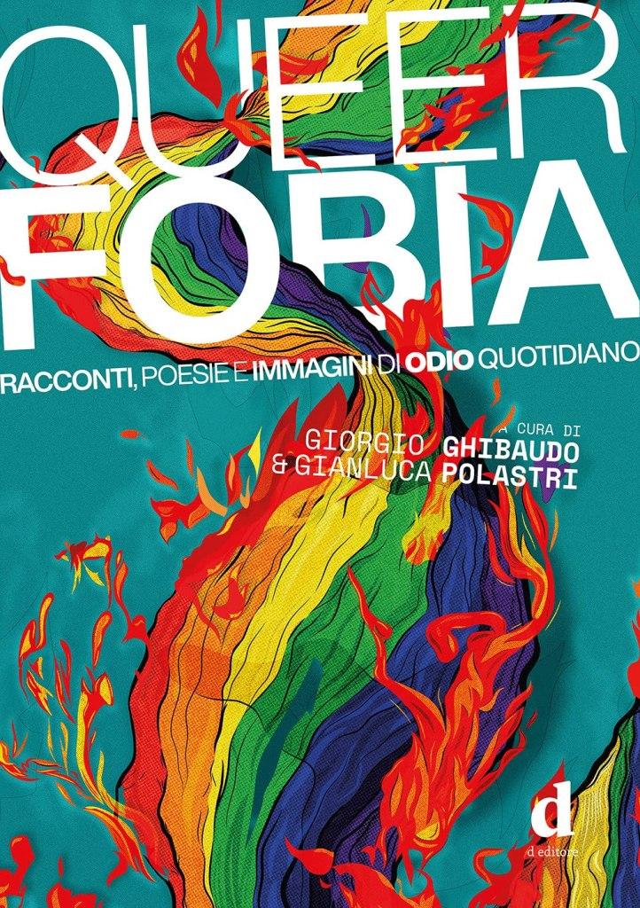 Queerfobia. Racconti, poesie e immagini di odio quotidiano  Giorgio Ghibaudo,Gianluca Polastri