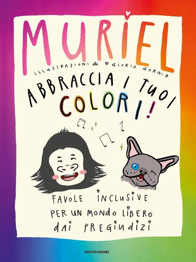 Abbraccia i tuoi colori! Favole inclusive per un mondo libero dai pregiudizi Muriel Elisa De Gennaro