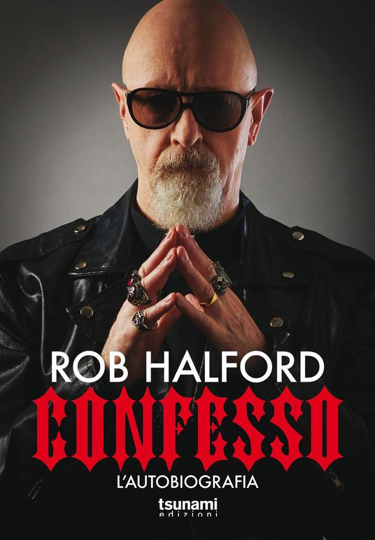 Confesso. L'autobiografia di Rob Halford