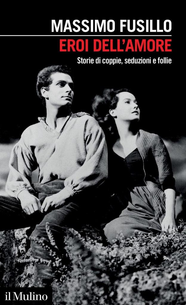 Eroi dell'amore. Storie di coppie, seduzioni e follie Massimo Fusillo