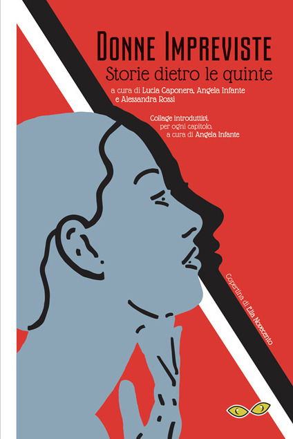 Donne Impreviste. Storie dietro le quinte Lucia Caponera, Angela Infante, Alessandra Rossi