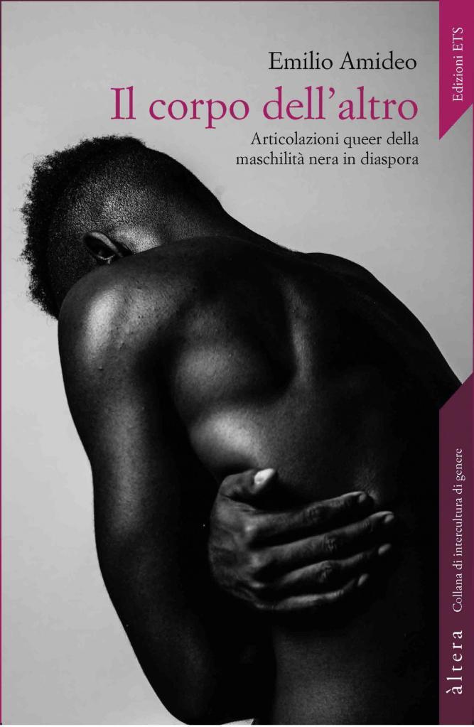 Il corpo dell'altro. Articolazioni queer della maschilità nera in diaspora Emilio Amideo